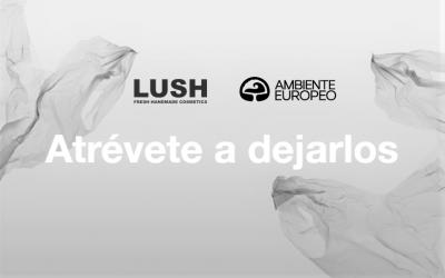"""AMBIENTE EUROPEO participa en """"ATRÉVETE A DEJARLOS"""", la campaña de LUSH sobre plásticos de un solo uso."""